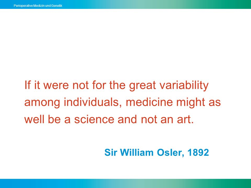 If it were not for the great variability among individuals, medicine might as well be a science and not an art.
