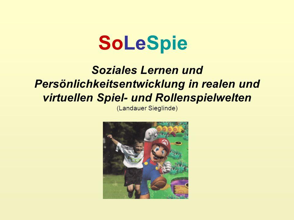 SoLeSpie Soziales Lernen und Persönlichkeitsentwicklung in realen und virtuellen Spiel- und Rollenspielwelten (Landauer Sieglinde)