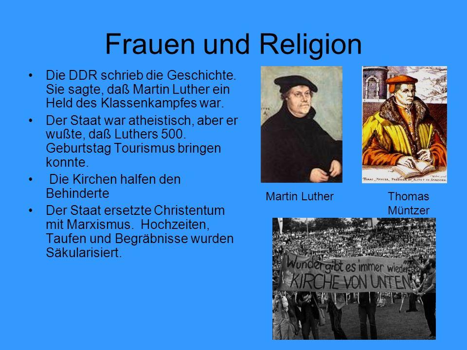 Frauen und ReligionDie DDR schrieb die Geschichte. Sie sagte, daß Martin Luther ein Held des Klassenkampfes war.