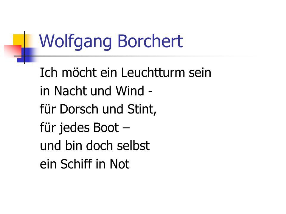 Wolfgang Borchert Ich möcht ein Leuchtturm sein in Nacht und Wind -