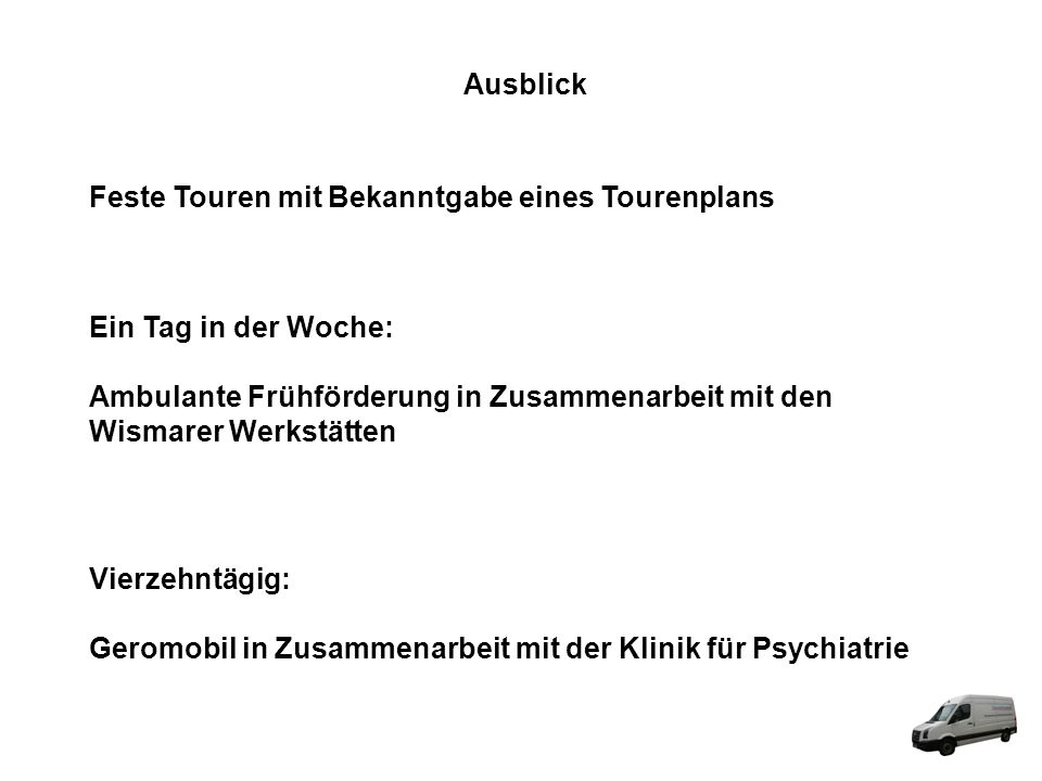 Ausblick Feste Touren mit Bekanntgabe eines Tourenplans. Ein Tag in der Woche: Ambulante Frühförderung in Zusammenarbeit mit den.