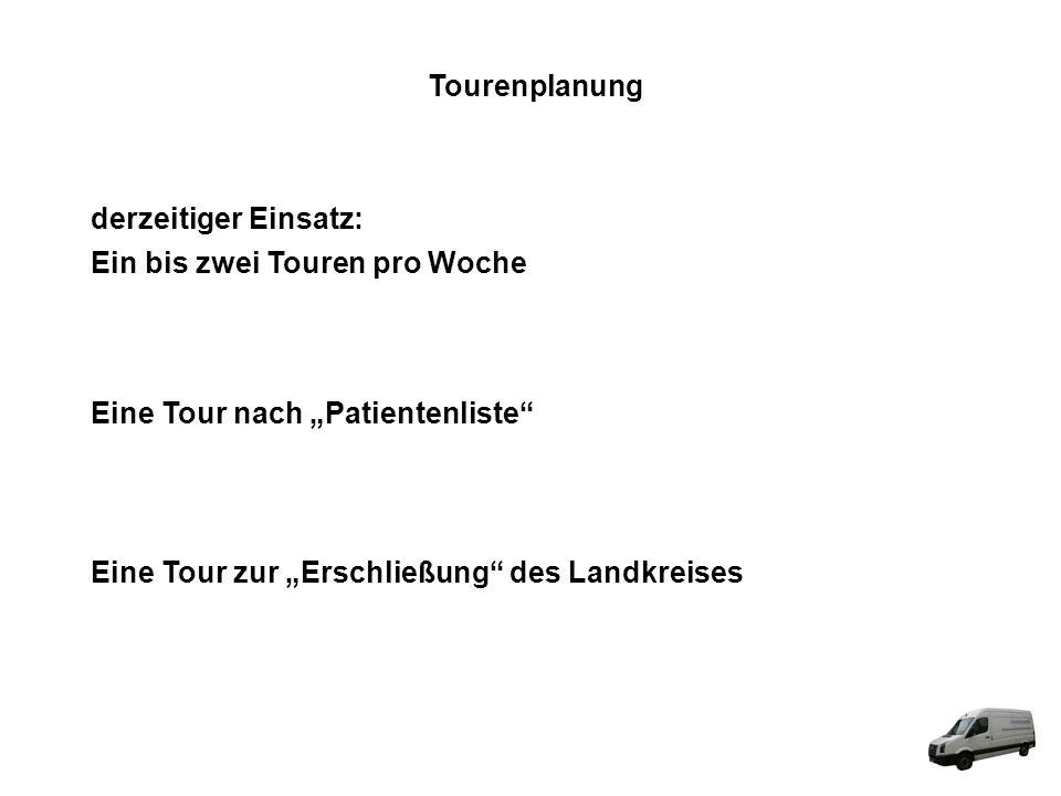 """Tourenplanung derzeitiger Einsatz: Ein bis zwei Touren pro Woche. Eine Tour nach """"Patientenliste"""