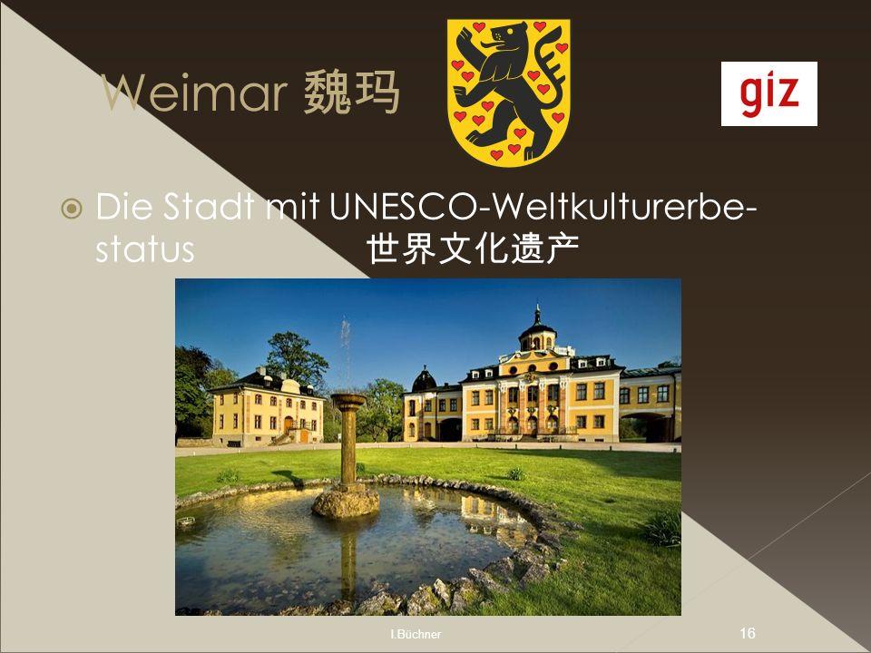 Weimar 魏玛 Die Stadt mit UNESCO-Weltkulturerbe-status 世界文化遗产 I.Büchner
