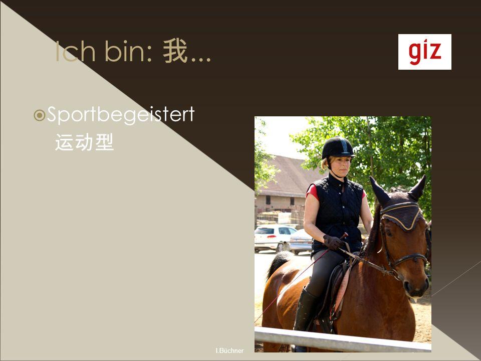 Ich bin: 我... Sportbegeistert 运动型 I.Büchner