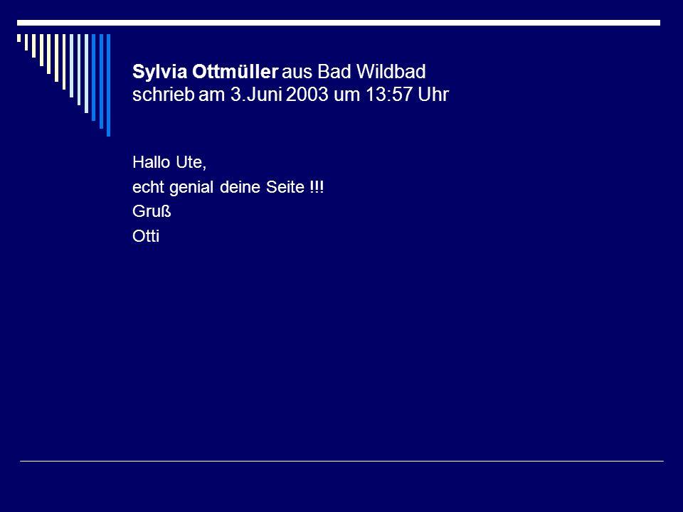 Sylvia Ottmüller aus Bad Wildbad schrieb am 3.Juni 2003 um 13:57 Uhr
