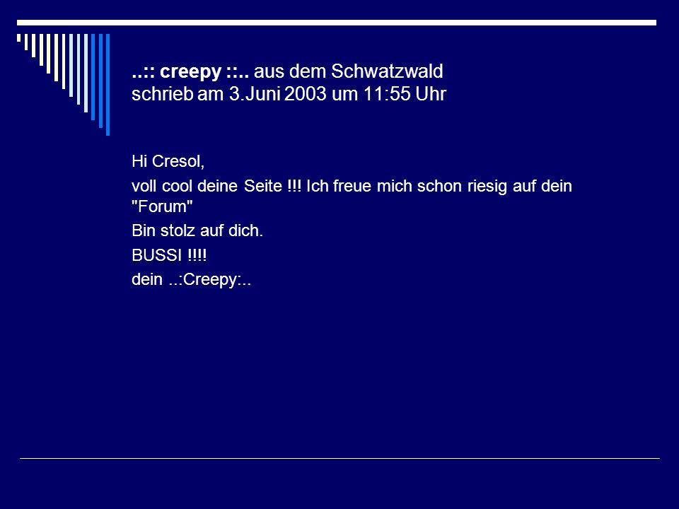 ..:: creepy ::.. aus dem Schwatzwald schrieb am 3.Juni 2003 um 11:55 Uhr