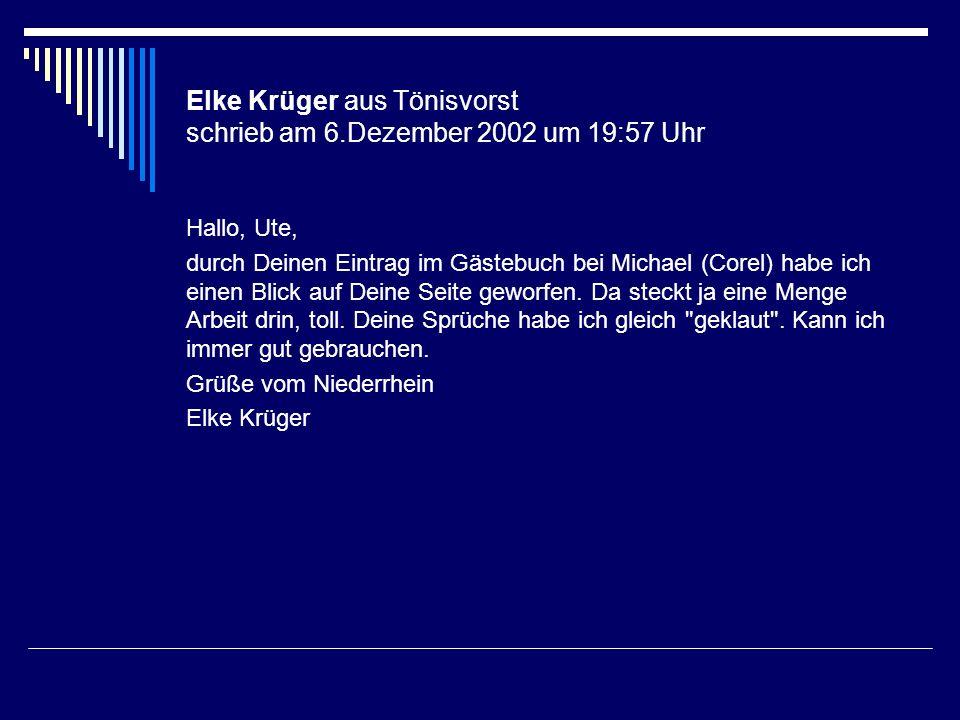Elke Krüger aus Tönisvorst schrieb am 6.Dezember 2002 um 19:57 Uhr