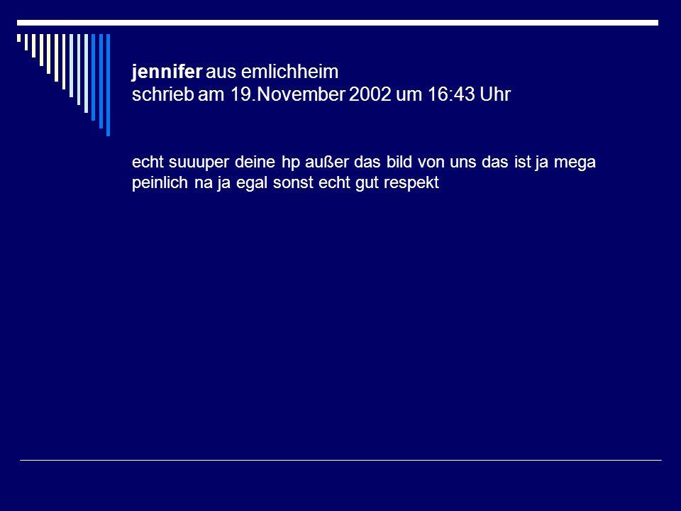 jennifer aus emlichheim schrieb am 19.November 2002 um 16:43 Uhr