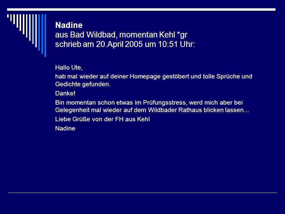 Nadine aus Bad Wildbad, momentan Kehl. gr schrieb am 20