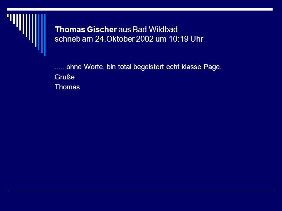 Thomas Gischer aus Bad Wildbad schrieb am 24.Oktober 2002 um 10:19 Uhr