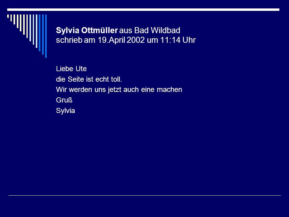Sylvia Ottmüller aus Bad Wildbad schrieb am 19.April 2002 um 11:14 Uhr
