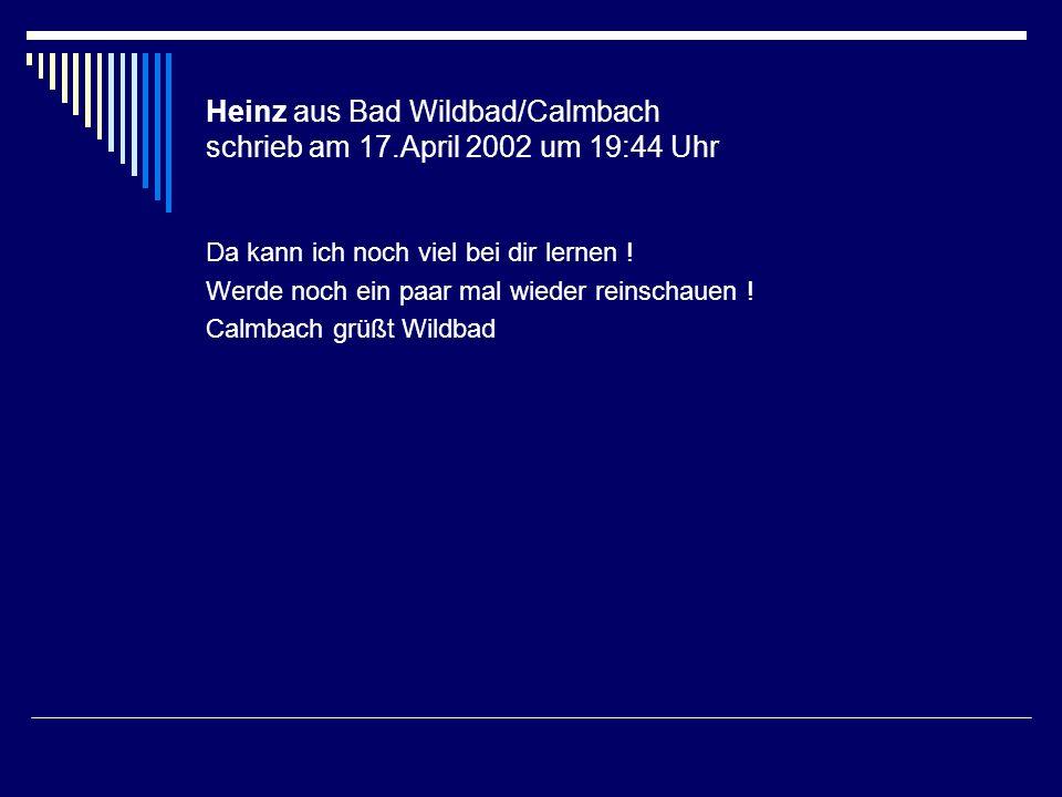 Heinz aus Bad Wildbad/Calmbach schrieb am 17.April 2002 um 19:44 Uhr