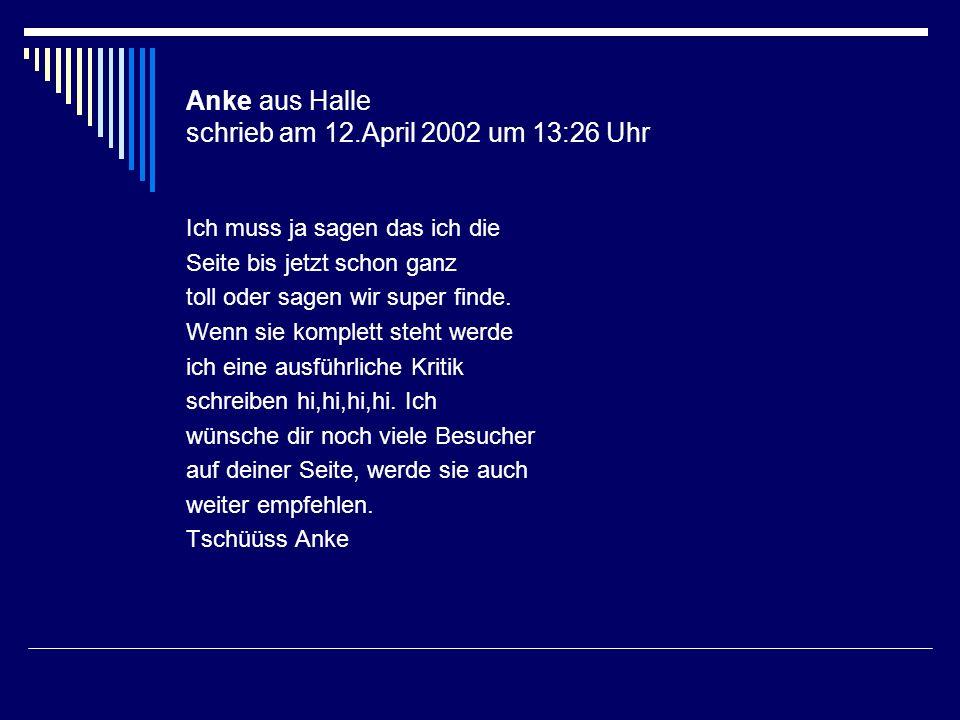 Anke aus Halle schrieb am 12.April 2002 um 13:26 Uhr