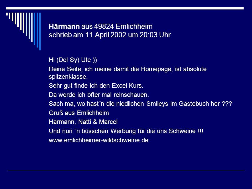 Härmann aus 49824 Emlichheim schrieb am 11.April 2002 um 20:03 Uhr