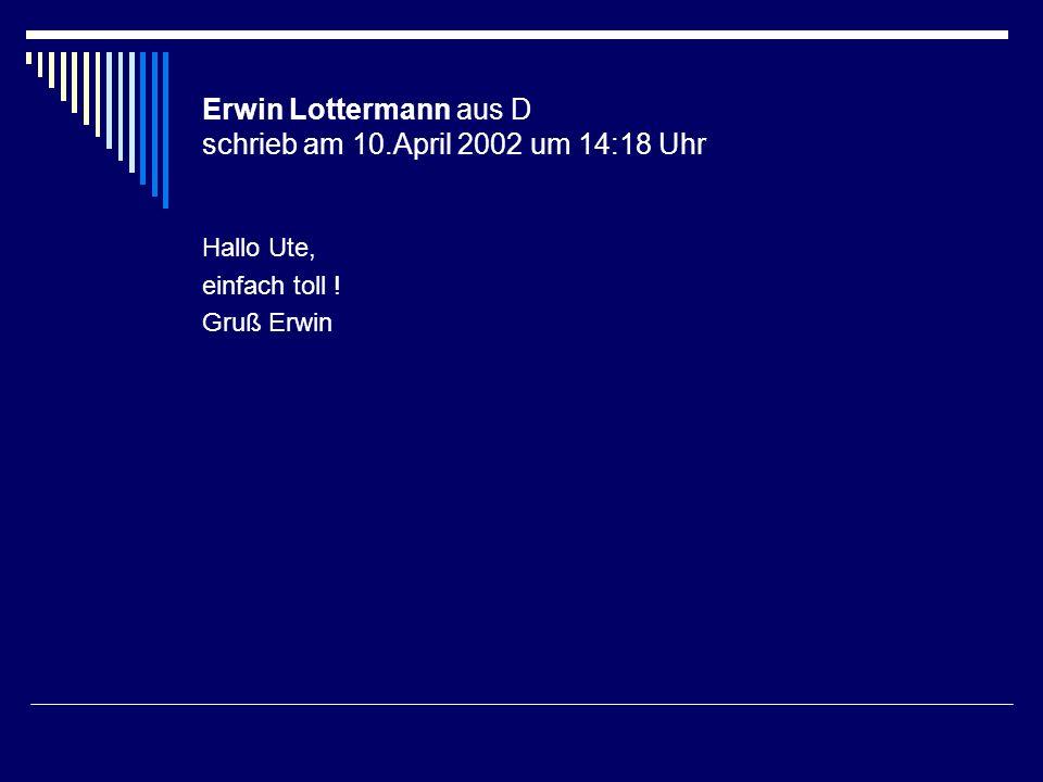 Erwin Lottermann aus D schrieb am 10.April 2002 um 14:18 Uhr