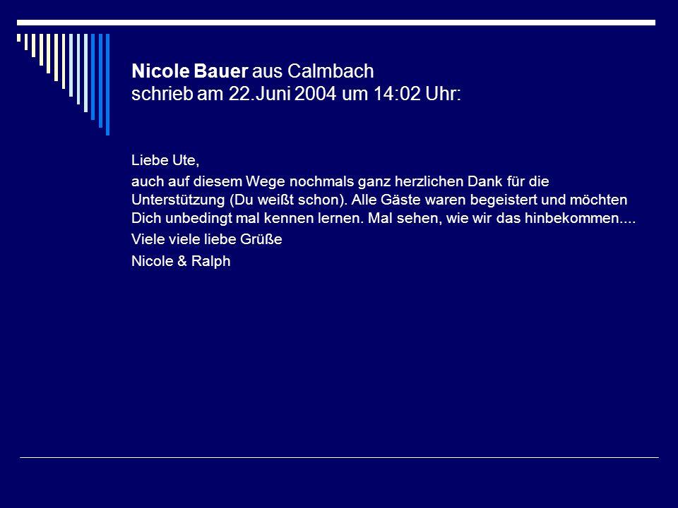 Nicole Bauer aus Calmbach schrieb am 22.Juni 2004 um 14:02 Uhr: