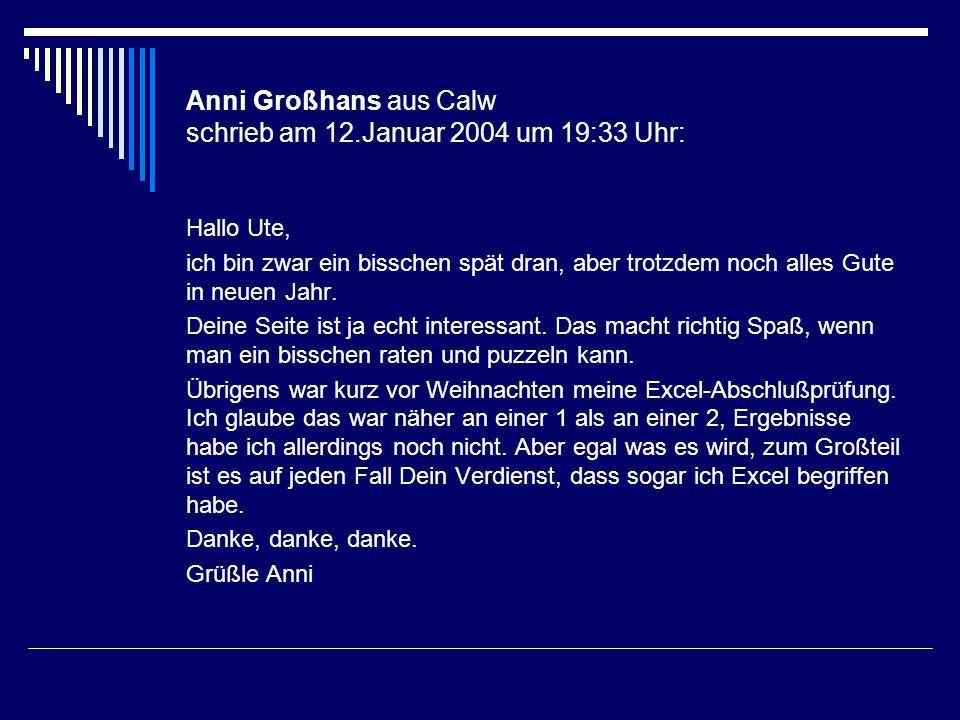 Anni Großhans aus Calw schrieb am 12.Januar 2004 um 19:33 Uhr: