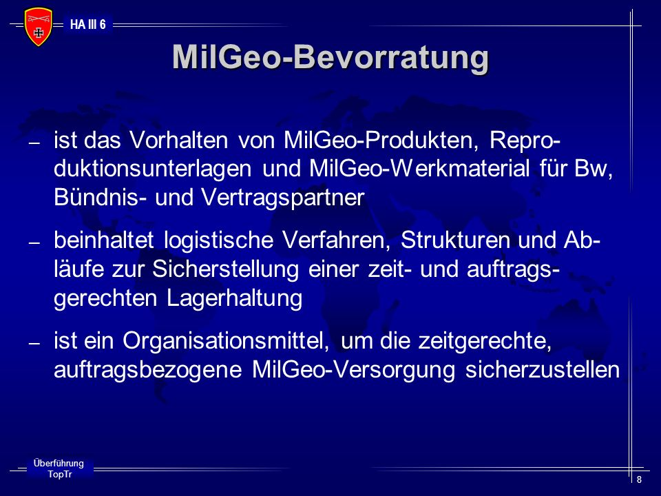 MilGeo-Bevorratungist das Vorhalten von MilGeo-Produkten, Repro-duktionsunterlagen und MilGeo-Werkmaterial für Bw, Bündnis- und Vertragspartner.