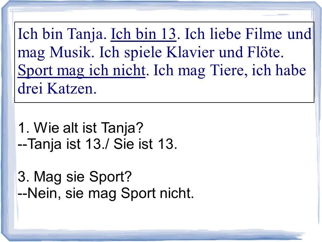 Ich bin Tanja. Ich bin 13. Ich liebe Filme und mag Musik