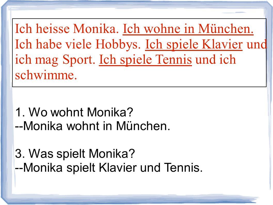 Ich heisse Monika. Ich wohne in München. Ich habe viele Hobbys