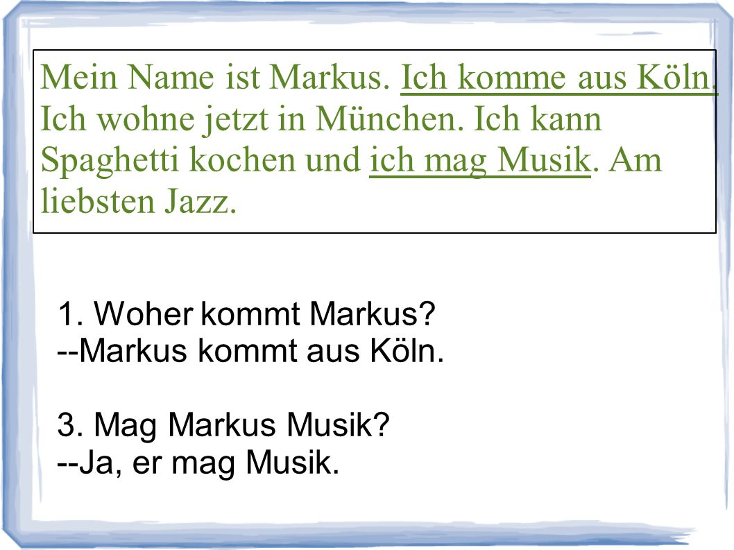 Mein Name ist Markus. Ich komme aus Köln. Ich wohne jetzt in München