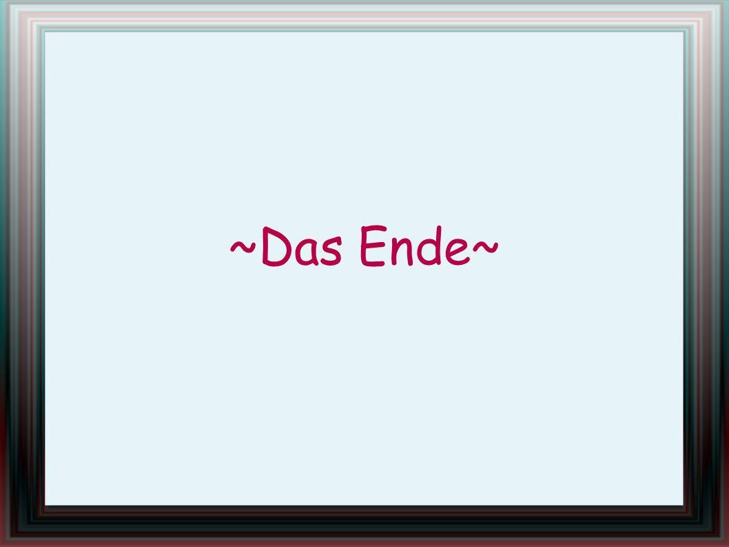 ~Das Ende~