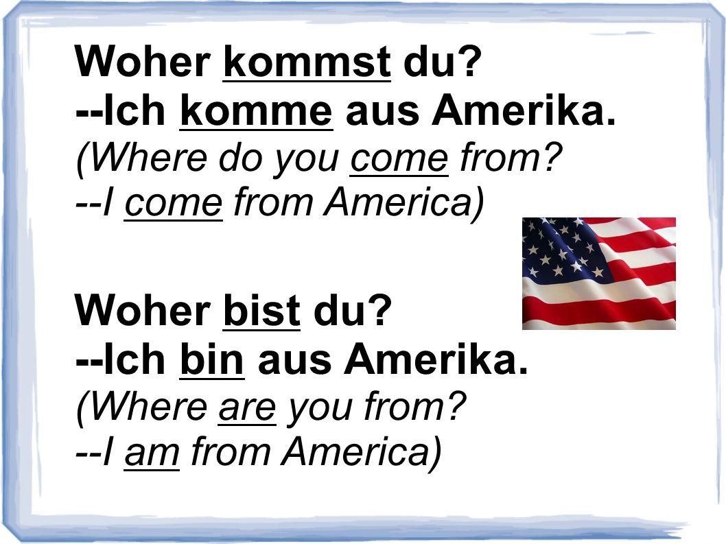 --Ich komme aus Amerika.