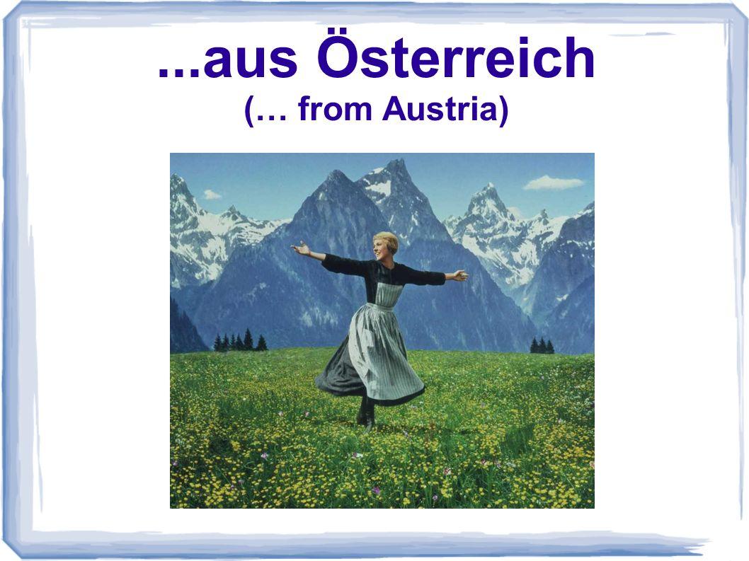 ...aus Österreich (… from Austria)