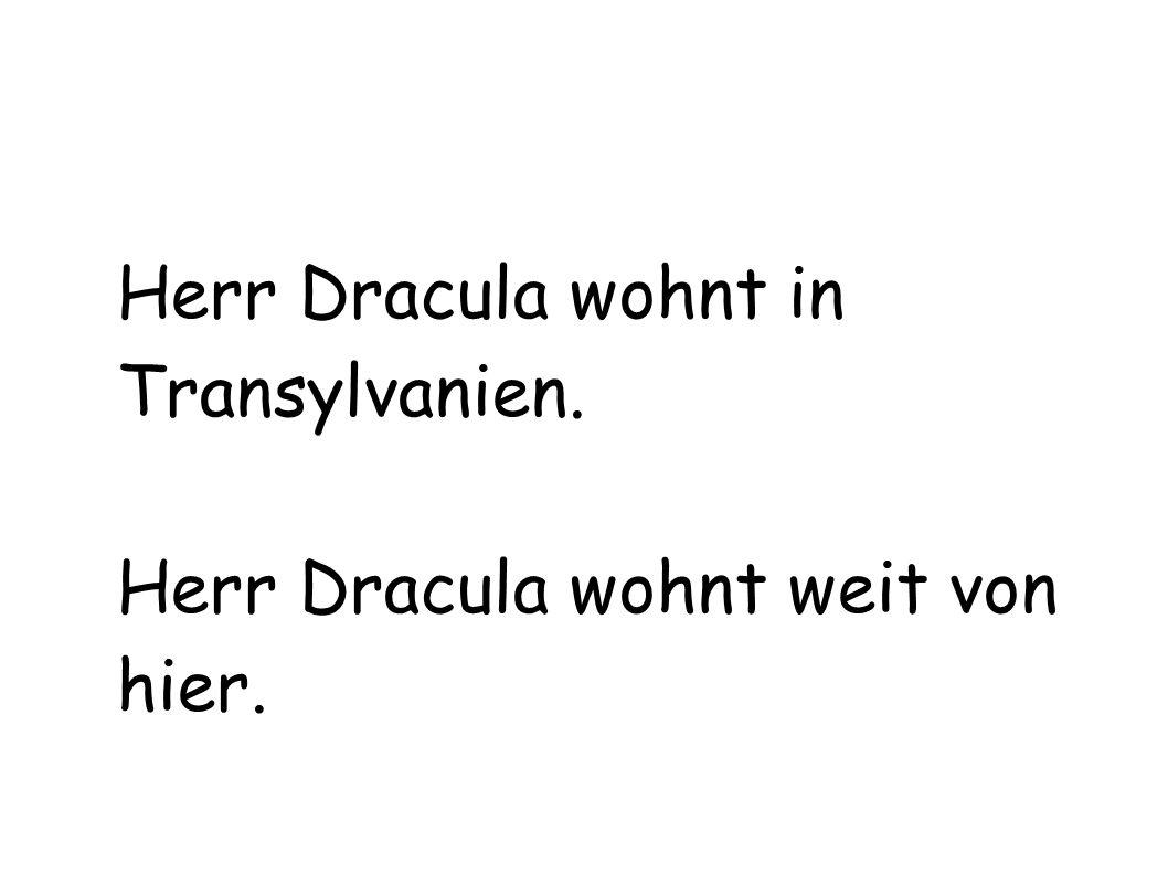 Herr Dracula wohnt in Transylvanien.
