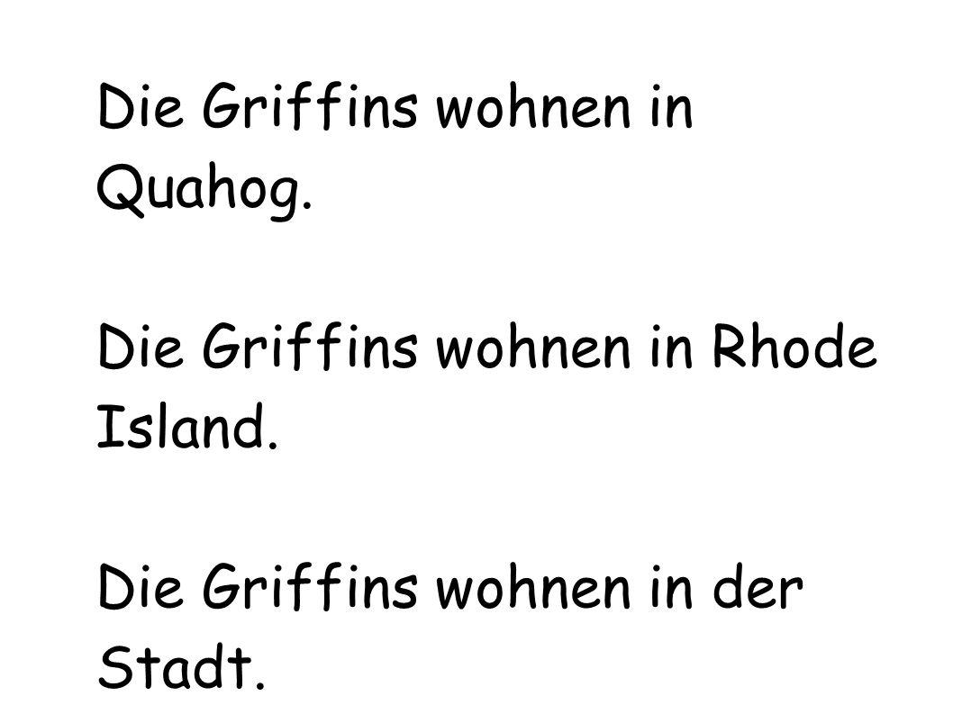 Die Griffins wohnen in Quahog.