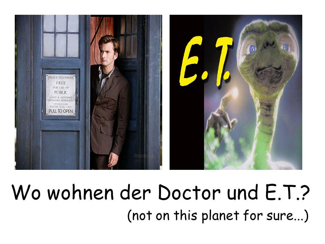 Wo wohnen der Doctor und E.T.