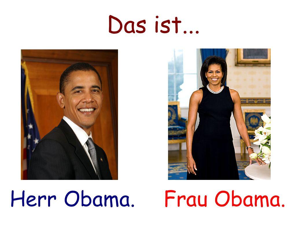 Das ist... Herr Obama. Frau Obama.
