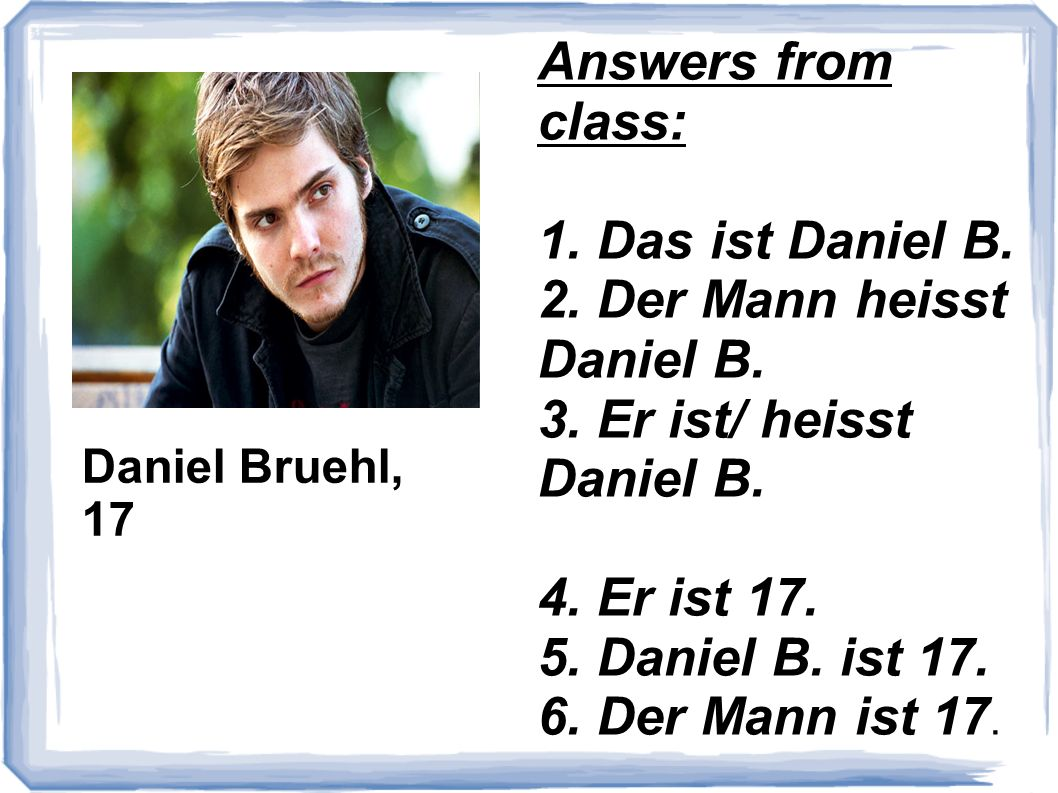 2. Der Mann heisst Daniel B. 3. Er ist/ heisst Daniel B.