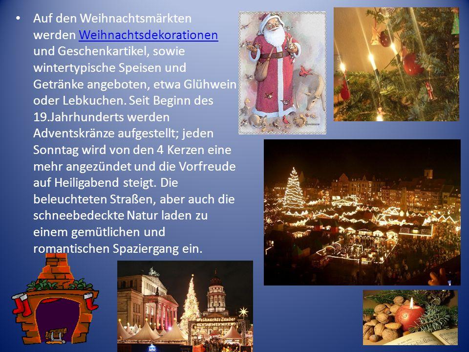 Auf den Weihnachtsmärkten werden Weihnachtsdekorationen und Geschenkartikel, sowie wintertypische Speisen und Getränke angeboten, etwa Glühwein oder Lebkuchen.