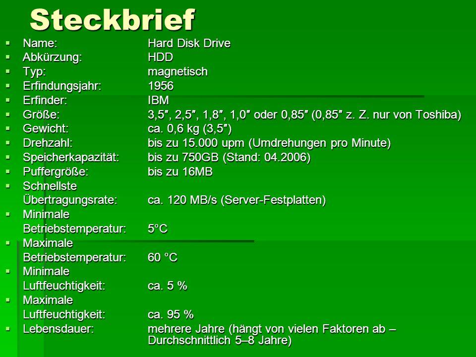 Steckbrief Name: Hard Disk Drive Abkürzung: HDD Typ: magnetisch