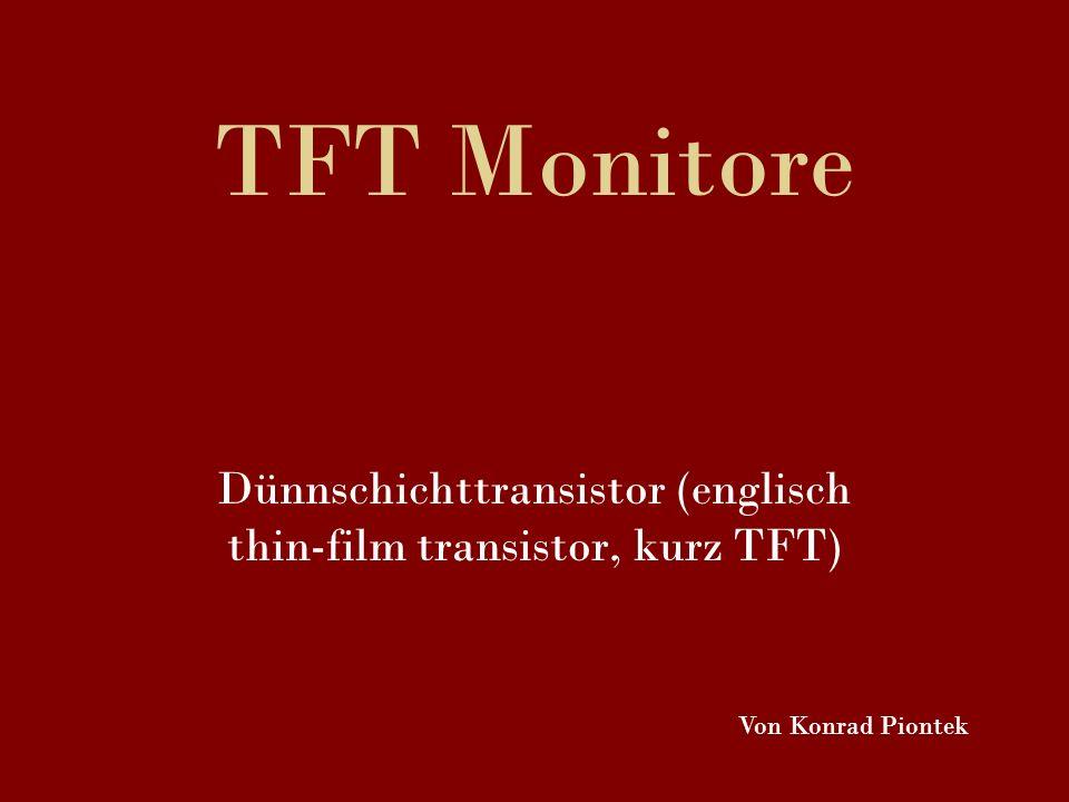 Dünnschichttransistor (englisch thin-film transistor, kurz TFT)