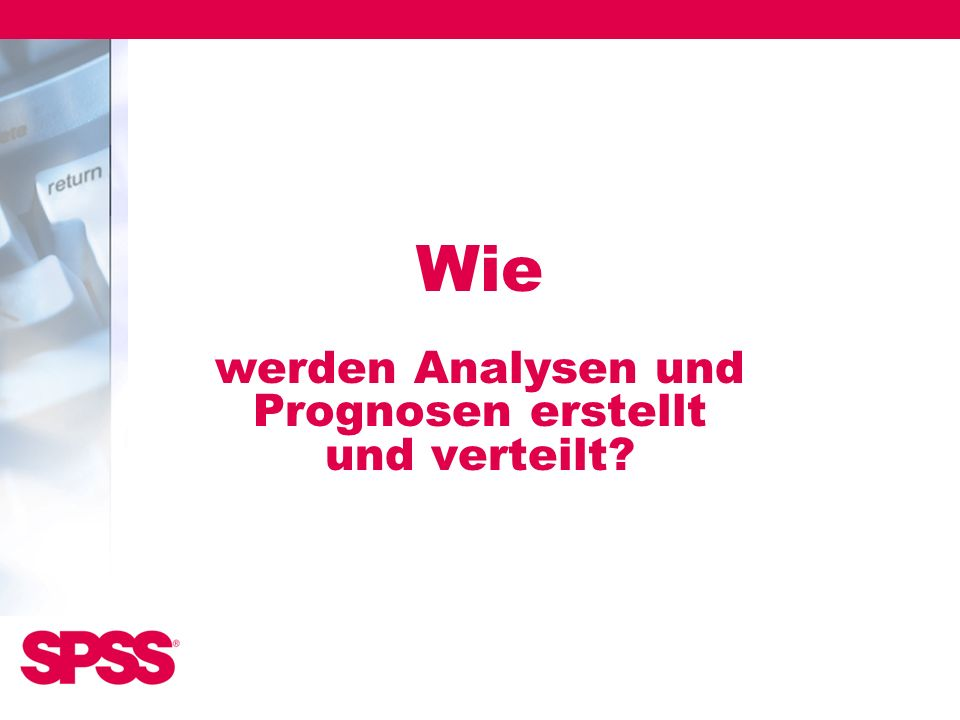 Wie werden Analysen und Prognosen erstellt und verteilt