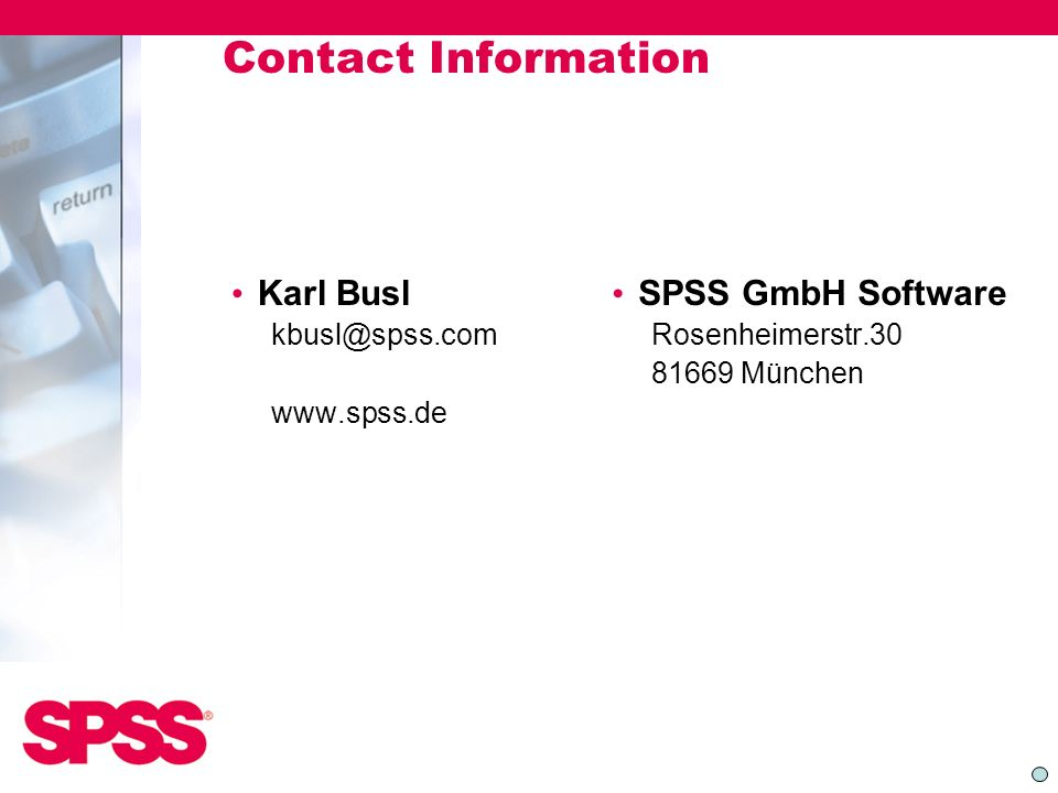 Contact Information Karl Busl.   SPSS GmbH Software. Rosenheimerstr.30.