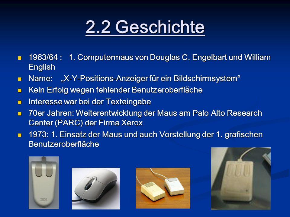 2.2 Geschichte 1963/64 : 1. Computermaus von Douglas C. Engelbart und William English.