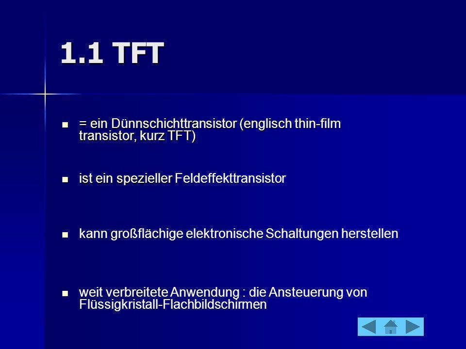 1.1 TFT = ein Dünnschichttransistor (englisch thin-film transistor, kurz TFT) ist ein spezieller Feldeffekttransistor.