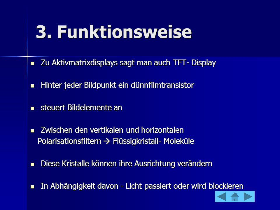 3. Funktionsweise Zu Aktivmatrixdisplays sagt man auch TFT- Display