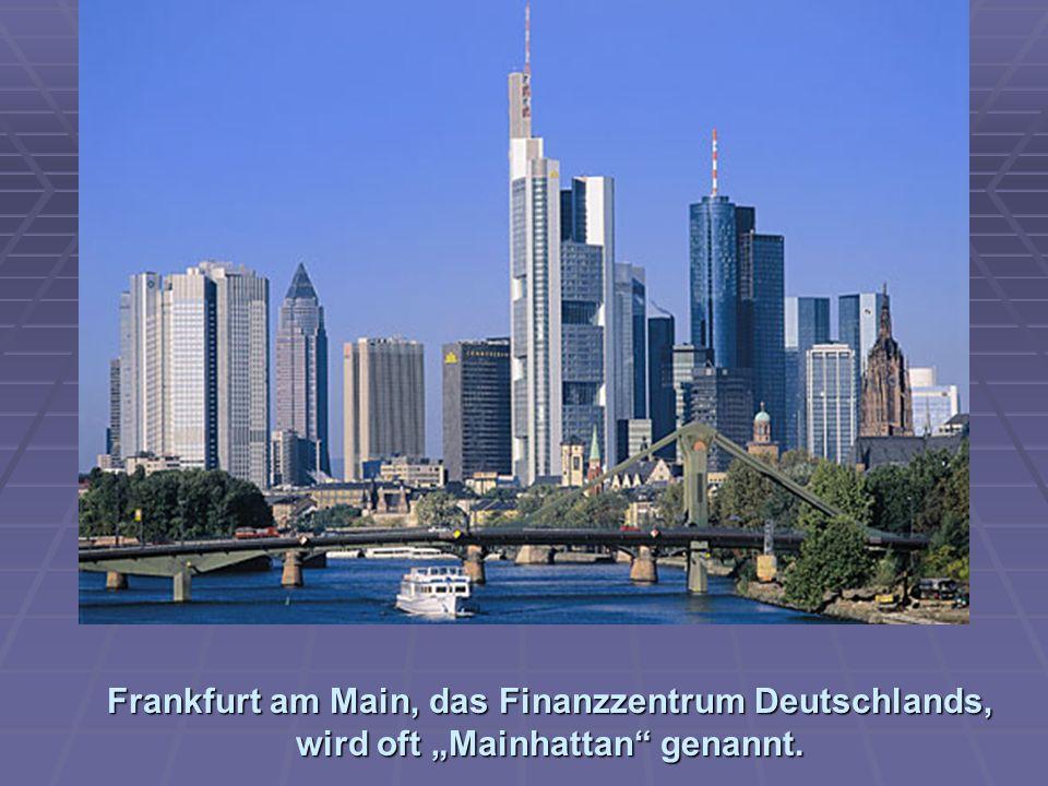 """Frankfurt am Main, das Finanzzentrum Deutschlands, wird oft """"Mainhattan genannt."""