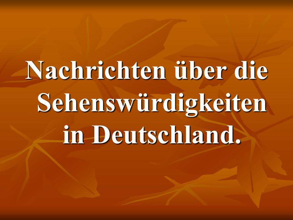Nachrichten über die Sehenswürdigkeiten in Deutschland.