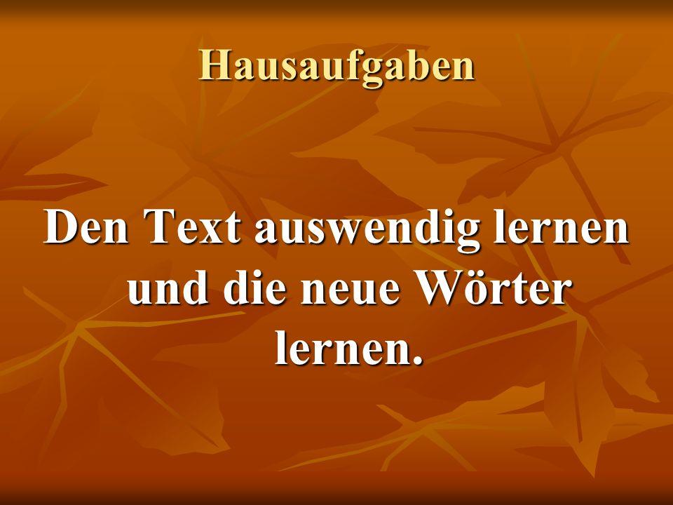 Den Text auswendig lernen und die neue Wörter lernen.