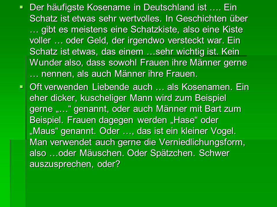 Der häufigste Kosename in Deutschland ist …