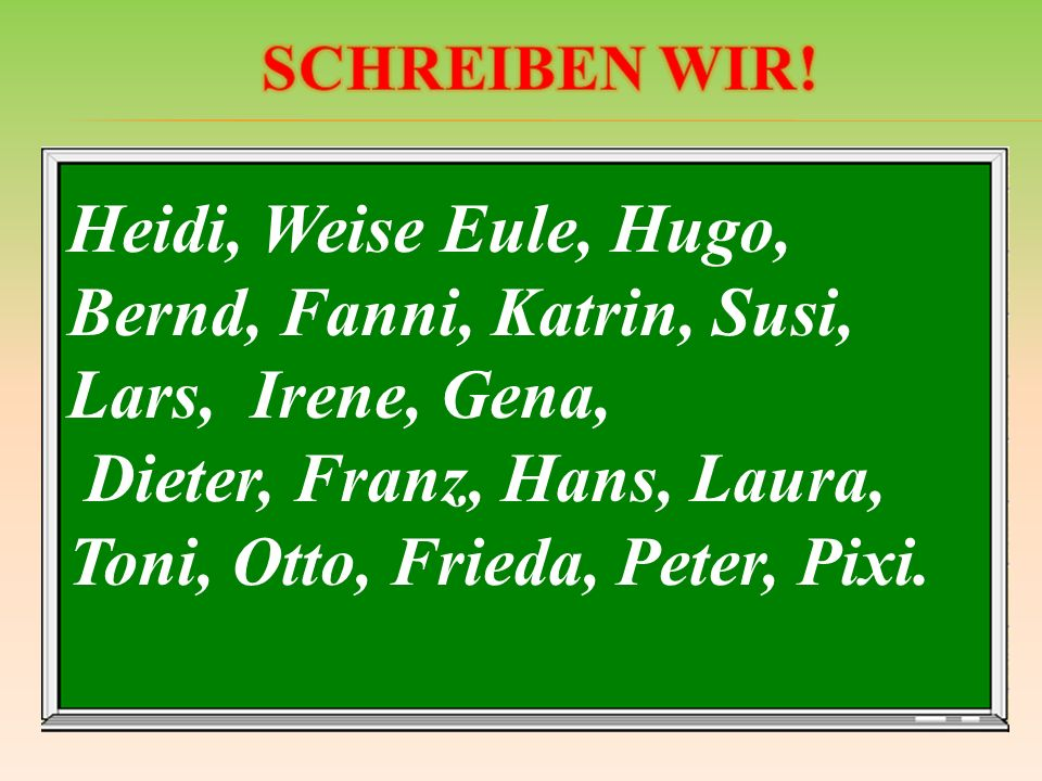 Dieter, Franz, Hans, Laura, Toni, Otto, Frieda, Peter, Pixi.