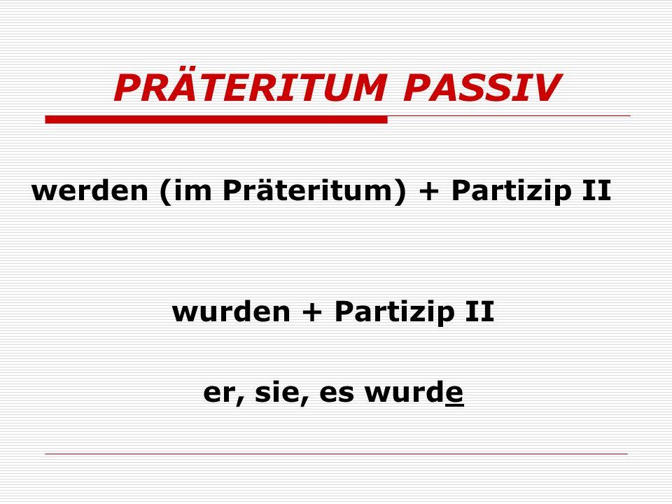 PRÄTERITUM PASSIV werden (im Präteritum) + Partizip II