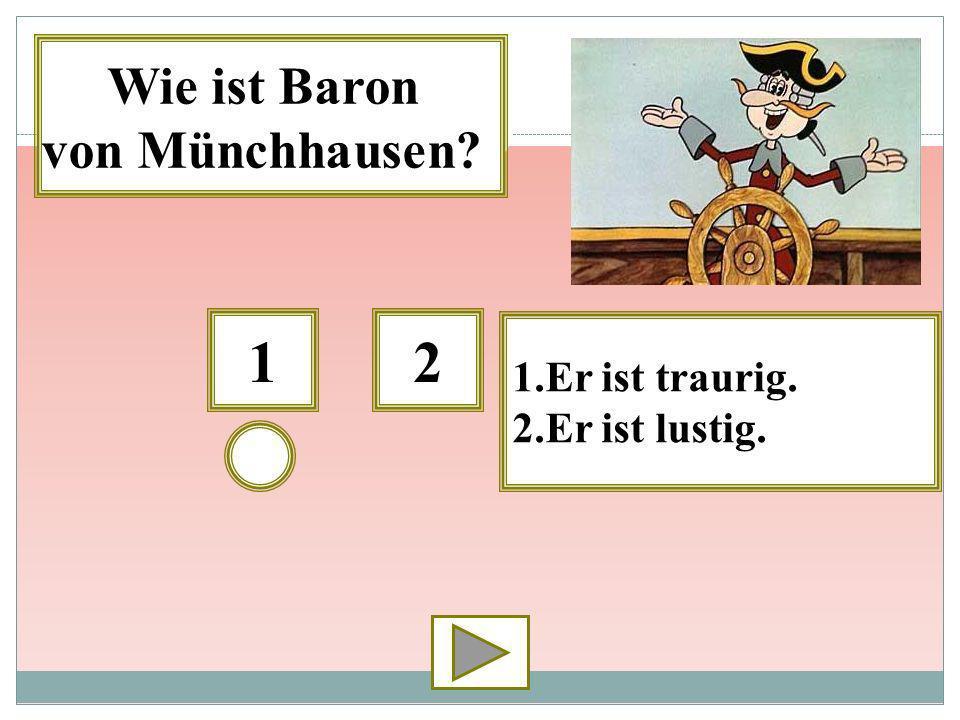 Wie ist Baron von Münchhausen 1 2 1.Er ist traurig. 2.Er ist lustig.