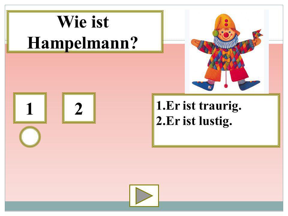 Wie ist Hampelmann 1 2 1.Er ist traurig. 2.Er ist lustig.