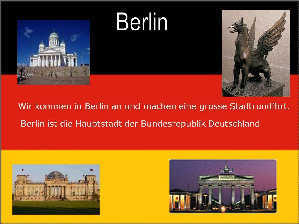 Berlin Wir kommen in Berlin an und machen eine grosse Stadtrundfhrt.